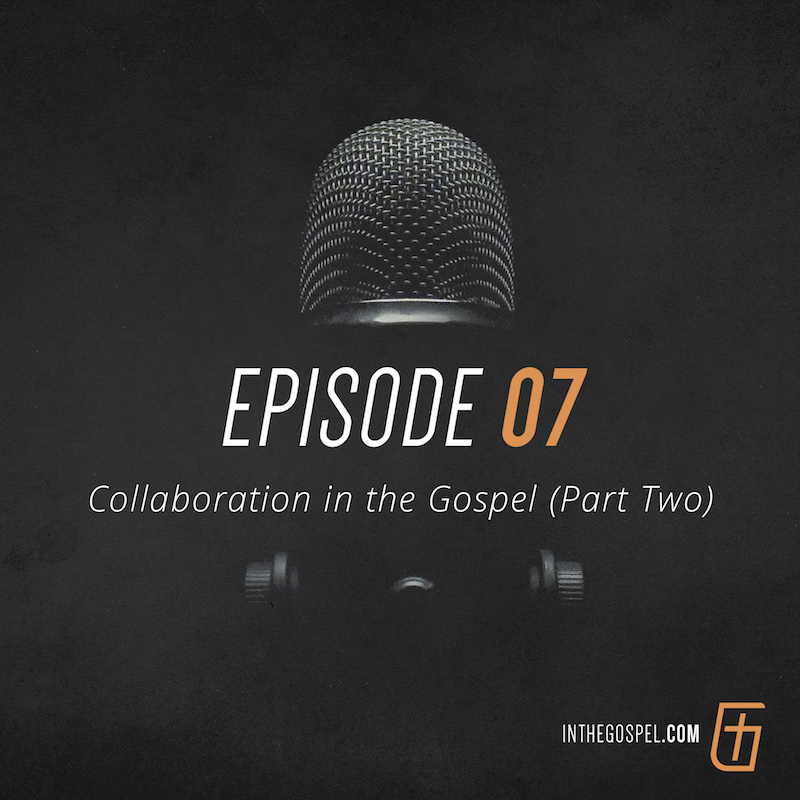 Episode 07 – Collaboration in the Gospel