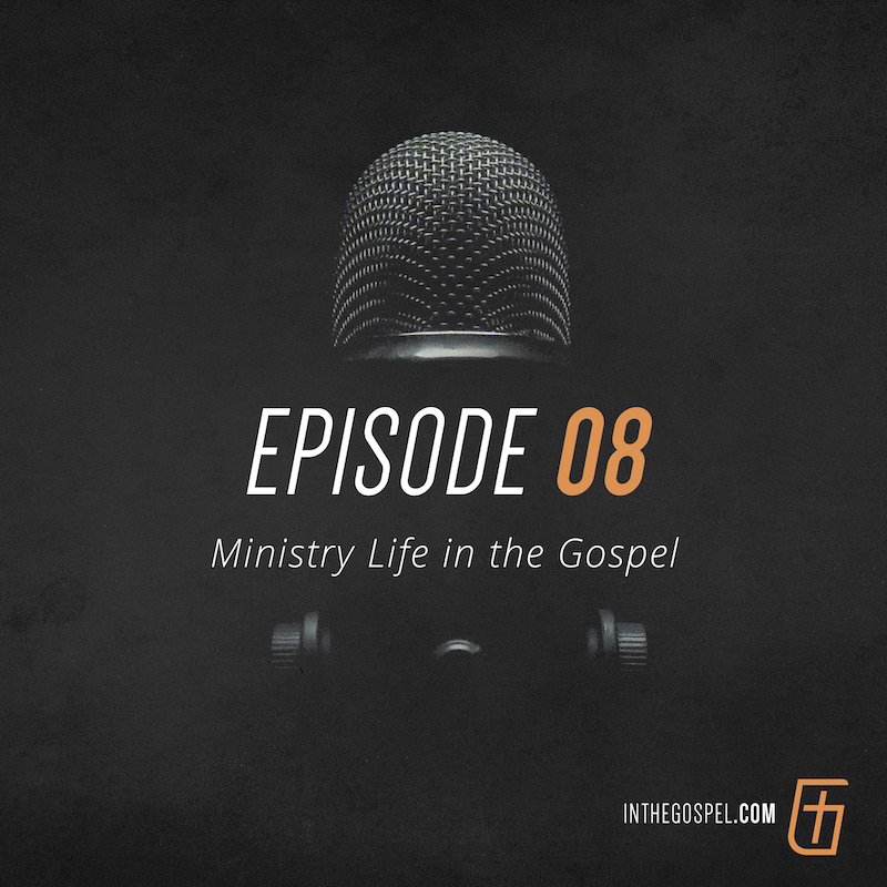 Episode 08 – Ministry Life in the Gospel – Interview with Tim Rasmussen