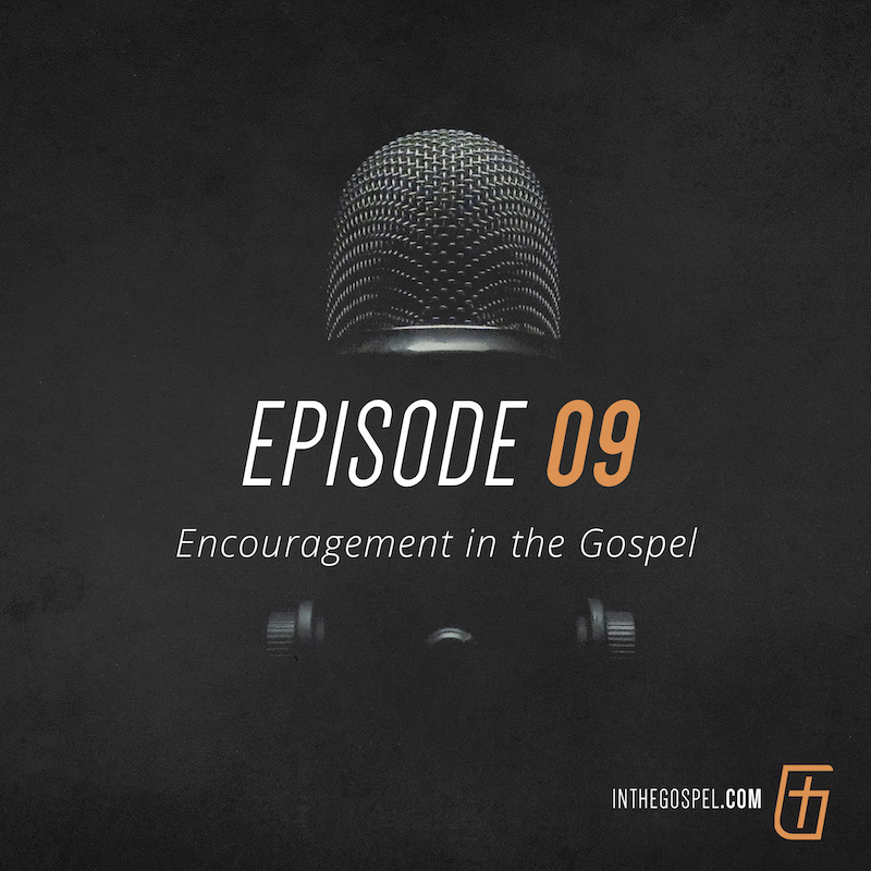 Episode 09 – Encouragement in the Gospel – Interview with Morris Gleiser