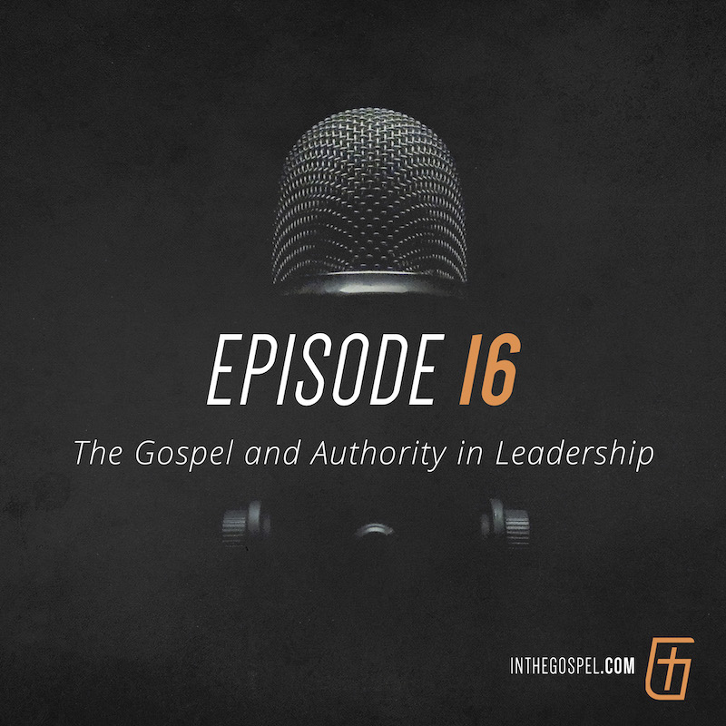 Episode 16 – The Gospel and Authority in Leadership – Interview with Jeff Redlin