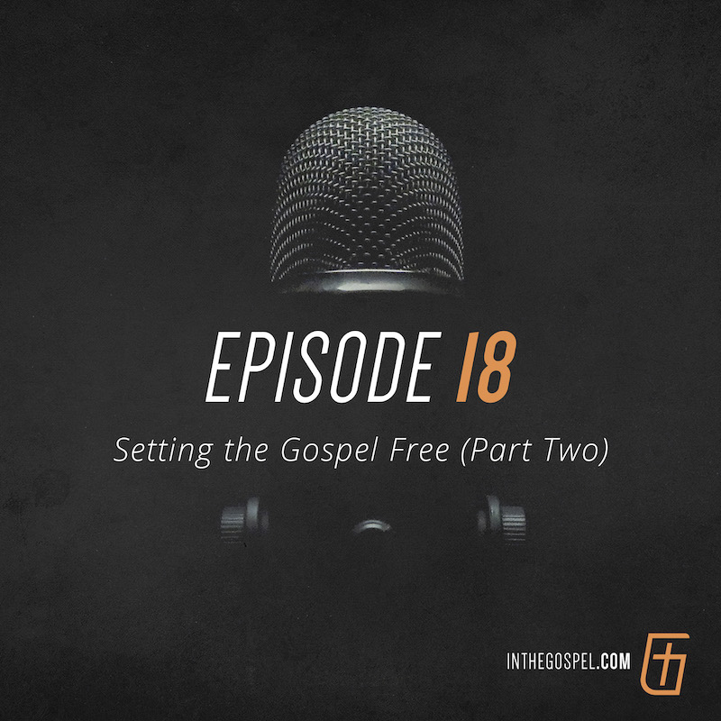 Episode 18 – Setting the Gospel Free