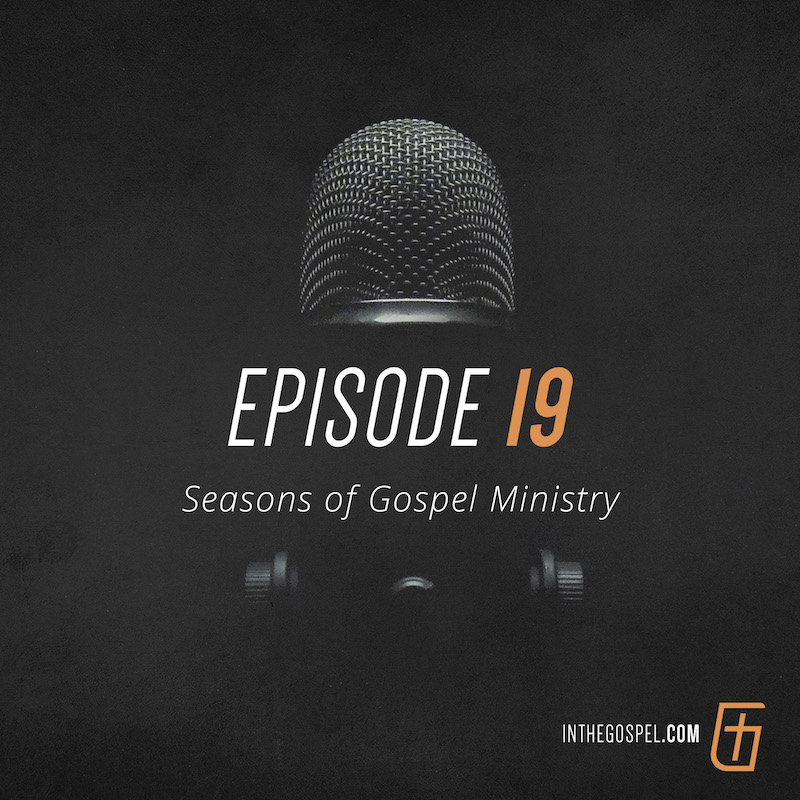 Episode 19 – Seasons of Gospel Ministry – Interview with Sam Horn