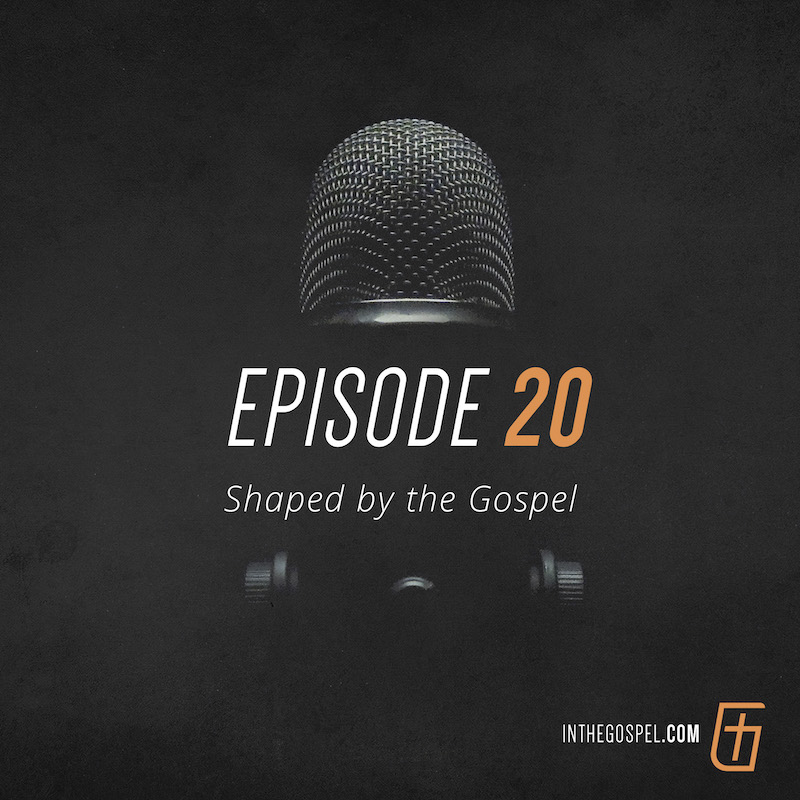 Episode 20 – Shaped by the Gospel – Interview with Johnny Hunt