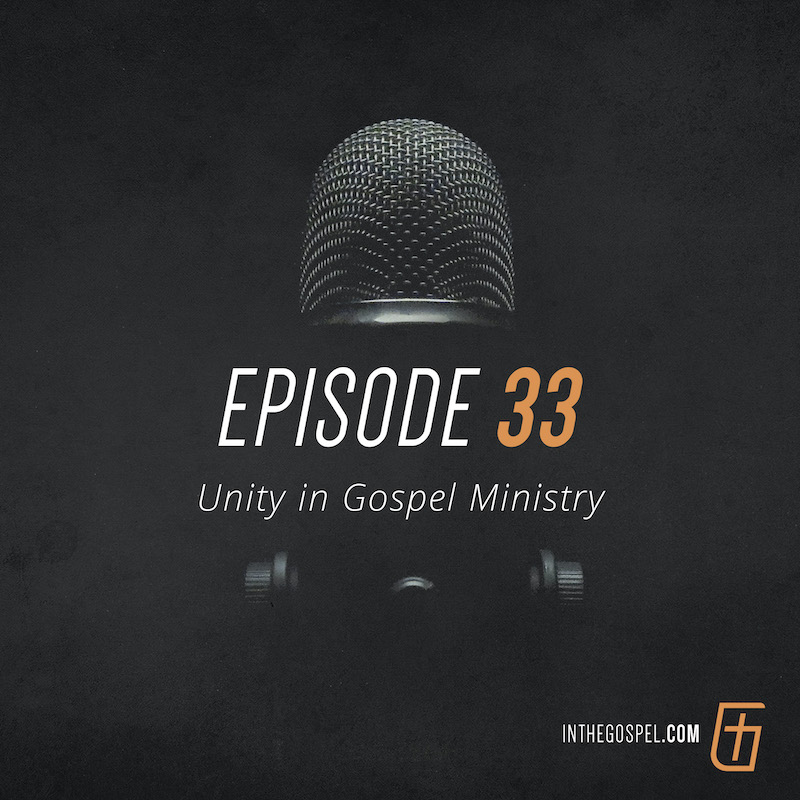 Episode 33 – Unity in Gospel Ministry (with Chris Teis)