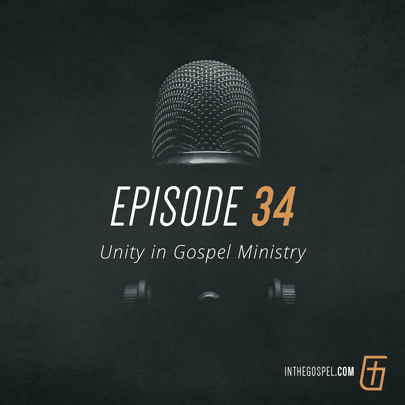 Episode 34 – Unity in Gospel Ministry (with Chris Teis – Part 2)