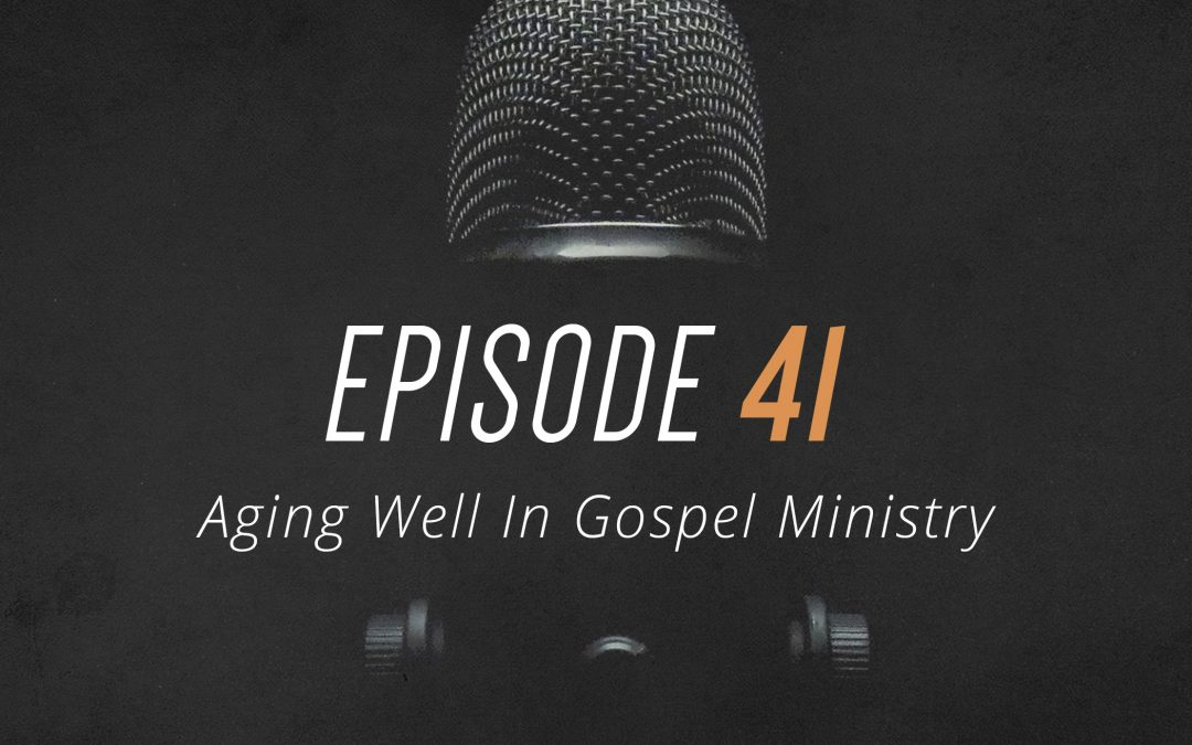 Episode 41 – Aging Well In Gospel Ministry – Interview with Don Sisk